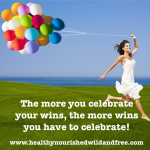 Celebrate your wins | Healthy, Nourished, Wild & Free